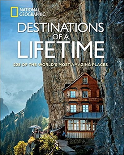 National Geographic Destinations of a Lifetime 225 of the Worlds Most Amazing Places