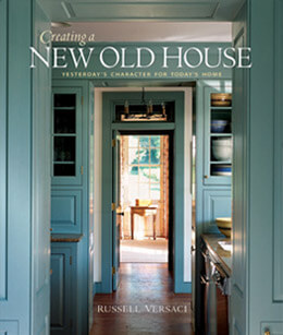 Creating a New Old House: Yesterday's Character for Today's Home Russell Versaci Erik Kvalsvik Nicole Janes Design