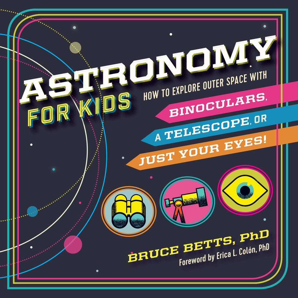 Astronomy for Kids: How to Explore Outer Space with Binoculars, a Telescope, or Just Your Eyes! by Dr. Bruce Betts