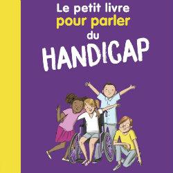 LE PETIT LIVRE POUR PARLER DU HANDICAP - BAYARD