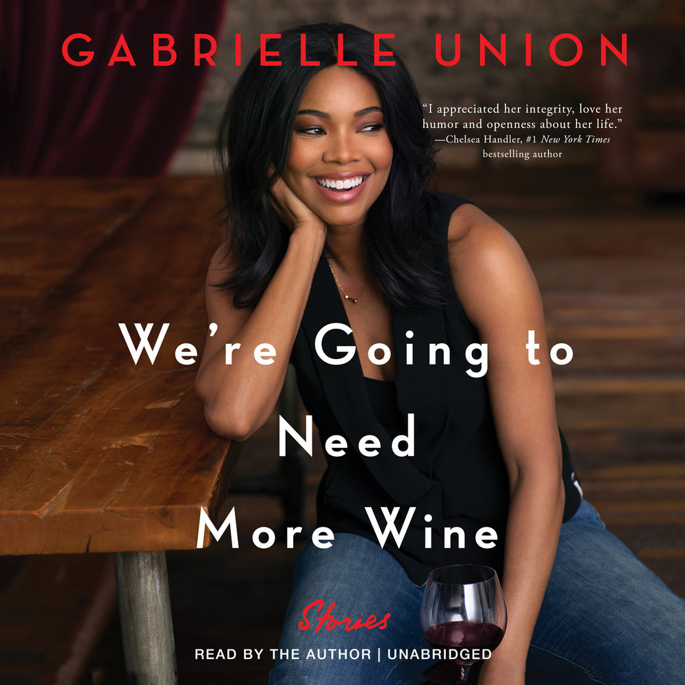 WE'RE GOING TO NEED MORE WINE  In this moving collection of thought provoking essays infused with her unique wisdom and deep humor, Union uses that same fearlessness to tell astonishingly personal and true stories about power, color, gender, feminism, and fame.