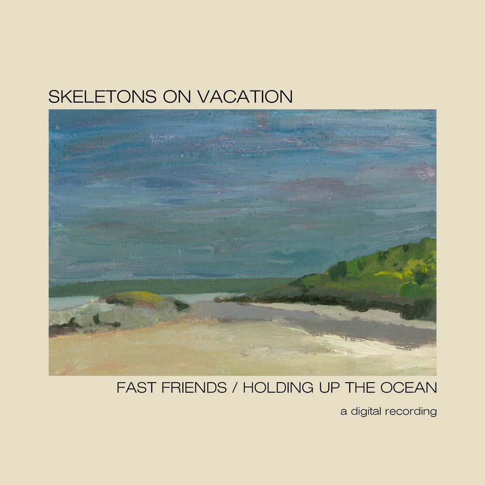 """Skeletons on Vacation """"Fast Friends / Holding Up the Ocean"""""""