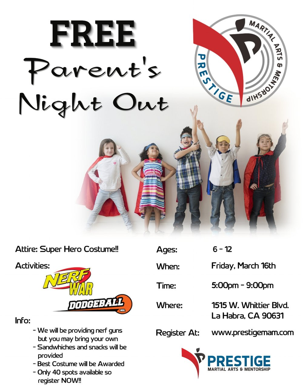 - Parents, come drop off your child for a fun event of exciting activities while you enjoy some well deserved free time. The event will consist of activities such as: nerf gun war, dodgeball, food and movie, all in a safe and controlled environment. Dress in your favorite super hero costume, or custom make one yourself. The best costume will be awarded with a secret surprise! Register on Eventbrite:https://prestigepno.eventbrite.com