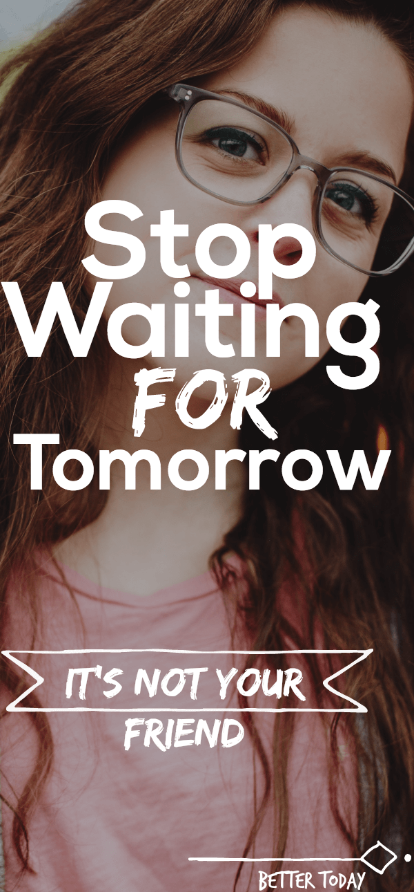 stop waiting for tomorrow.png