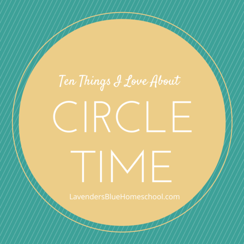 Ten Things I love about Circle Time | Lavender's Blue Homeschool