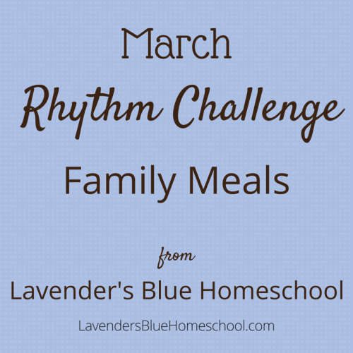 The March Rhythm Challenge: Family Meals | Lavender's Blue Homeschool