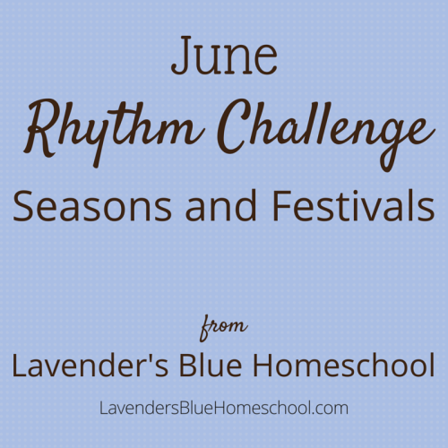 The June Rhythm Challenge: Seasons and Festivals from Lavender's Blue Homeschool