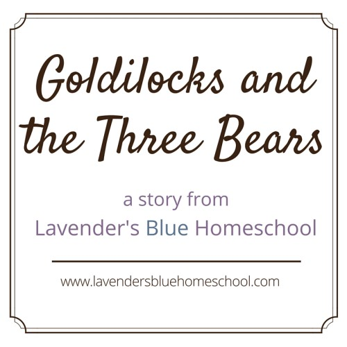 Goldilocks and the Three Bears, a retelling by Lavender's Blue Homeschool