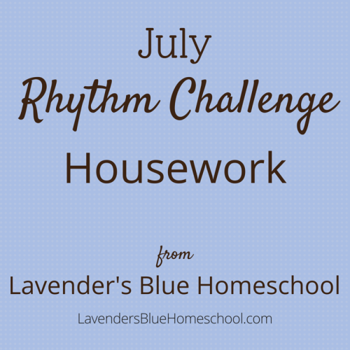 The July Rhythm Challenge: Housework | Lavender's Blue Homeschool