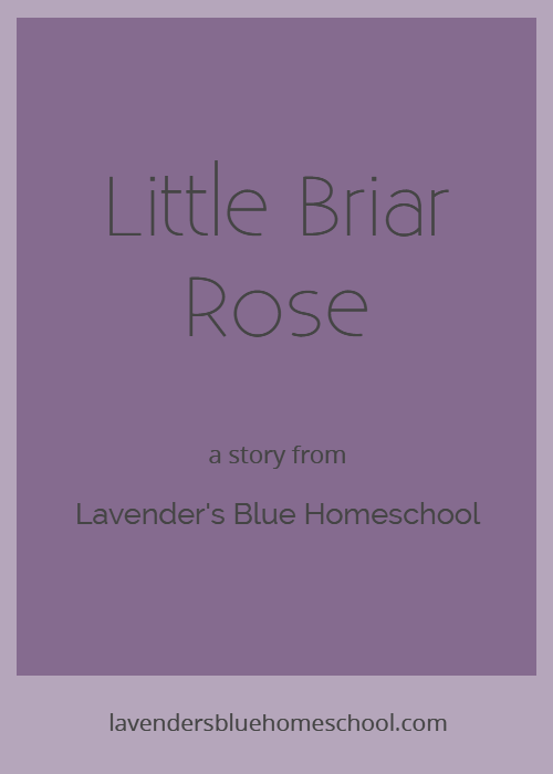 The Little Briar Rose story, retold by Lavender's Blue Homeschool