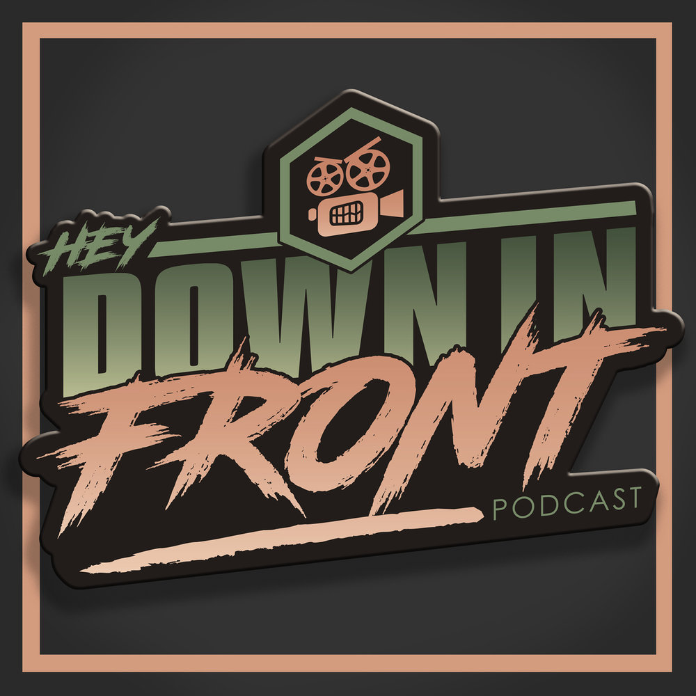 Hey Down In Front Podcast   http://heydowninfrontpodcast.podbean.com/