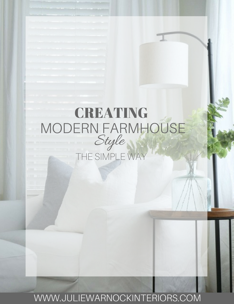 Creating modern farmhouse style the simple way; Free Guide by Julie Warnock Interiors