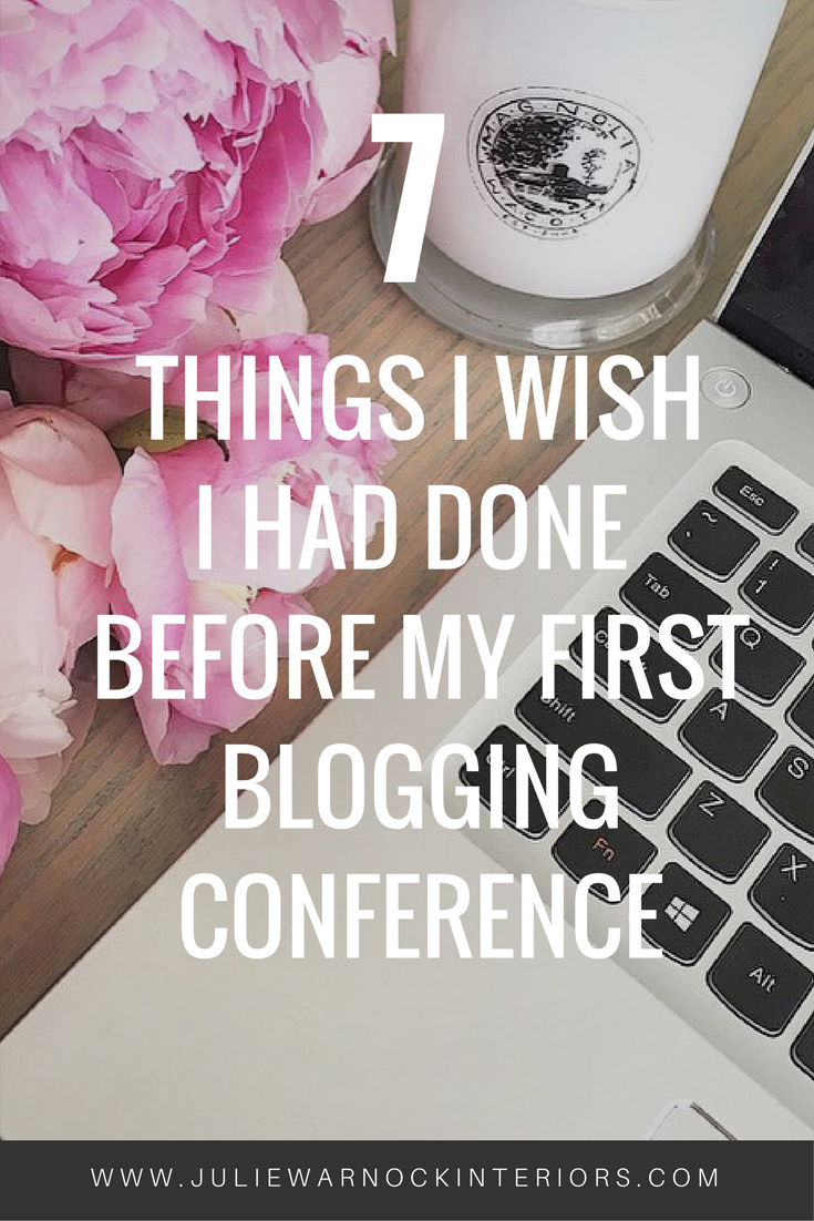 Read about the 7 things I wish I had done before by first blog conference by Julie Warnock interiors.