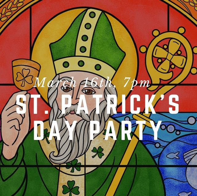 St. Patrick's Day Party on March 16th at 7pm