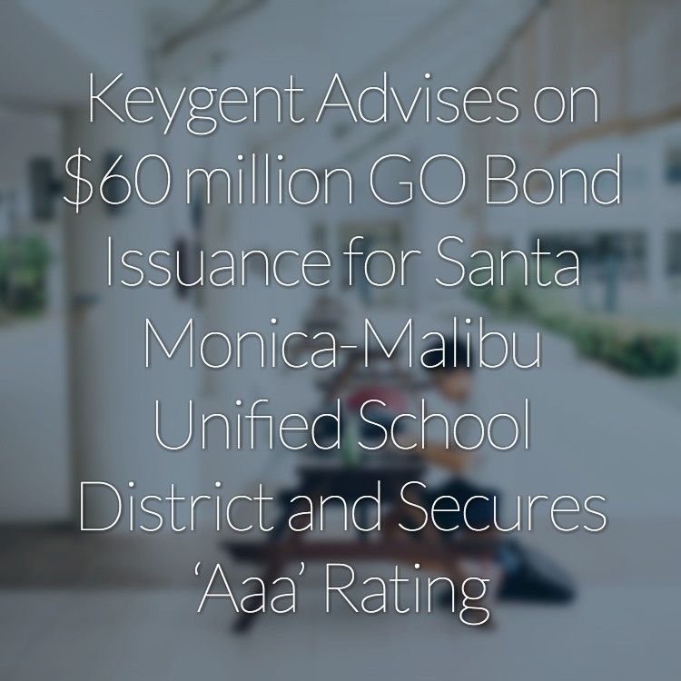 Keygent Advises on $60 million GO Bond Issuance for Santa Monica-Malibu Unified School District and Secures 'Aaa' Rating