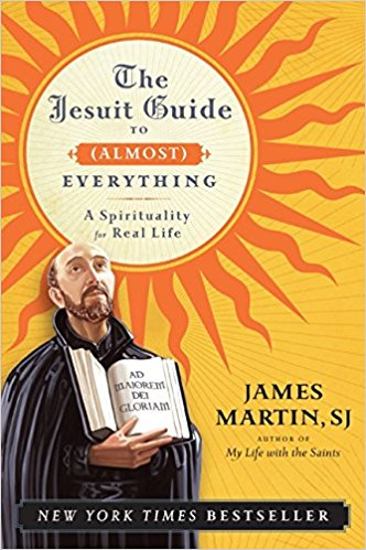 The Jesuit Guide to (Almost) Everything by James Martin, SJ