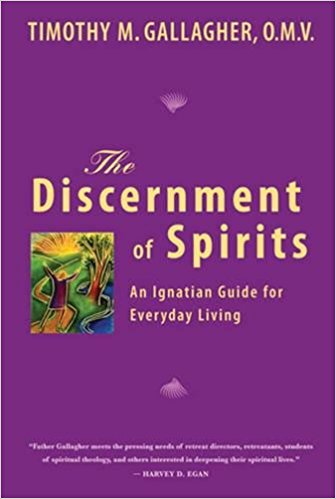 The Discernment of Spirits: An Ignatian Guide for Everyday Living by Timothy Gallagher, SJ