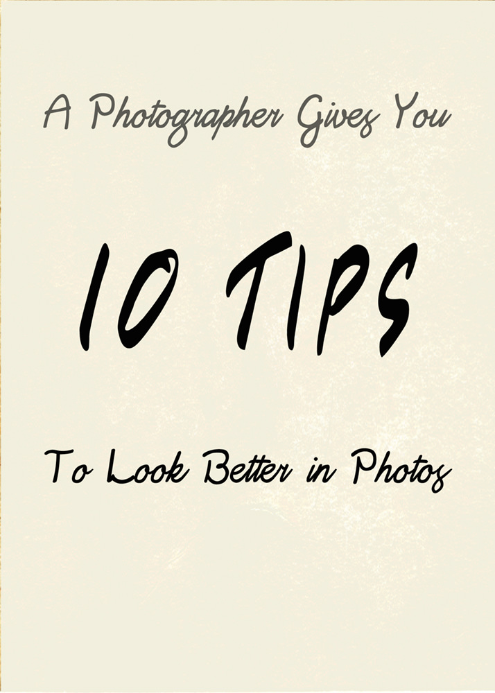 a photographer gives you ten tips to look better in photos