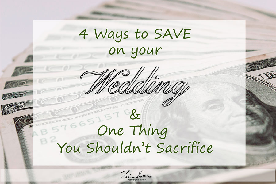 Four Ways to Save on Your Wedding & One Thing You Shouldn't Sacrifice