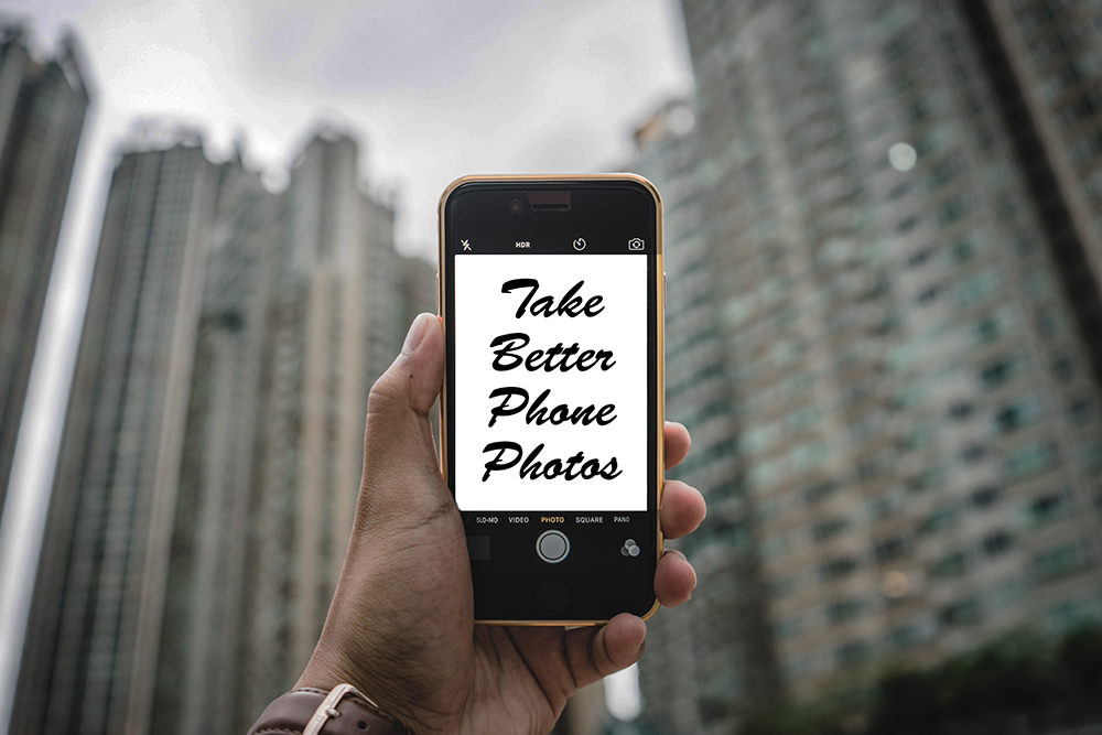 Take Better Photos with Your Phone Using These Tips
