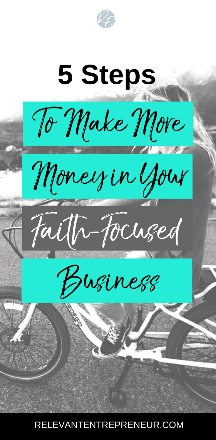 5 Steps to Make More Money in Your Faith-Focused Business.png