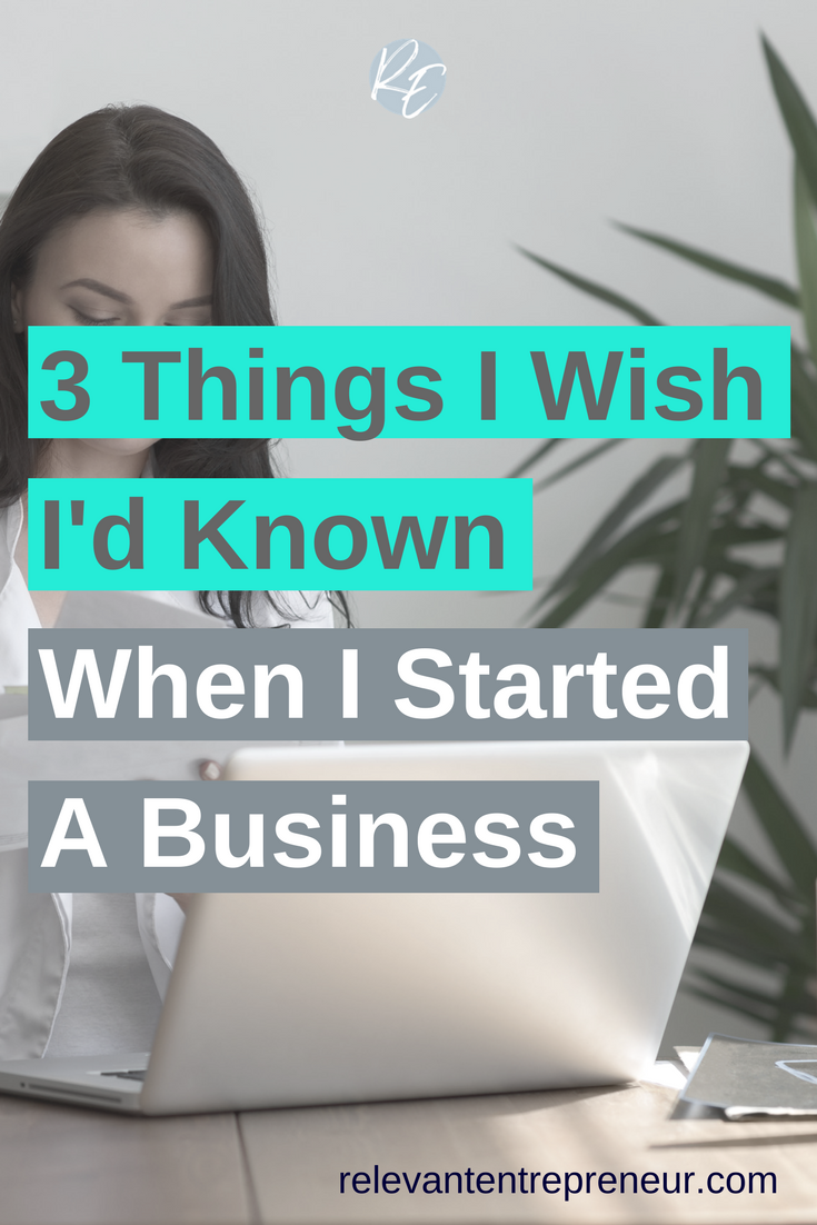 3 Things I Wish I'd Known When I Started A Business
