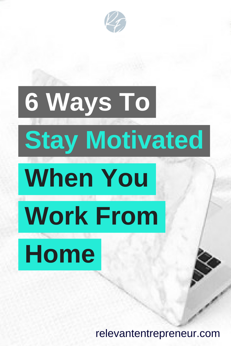6 Ways to Stay Motivated When You Work From Home