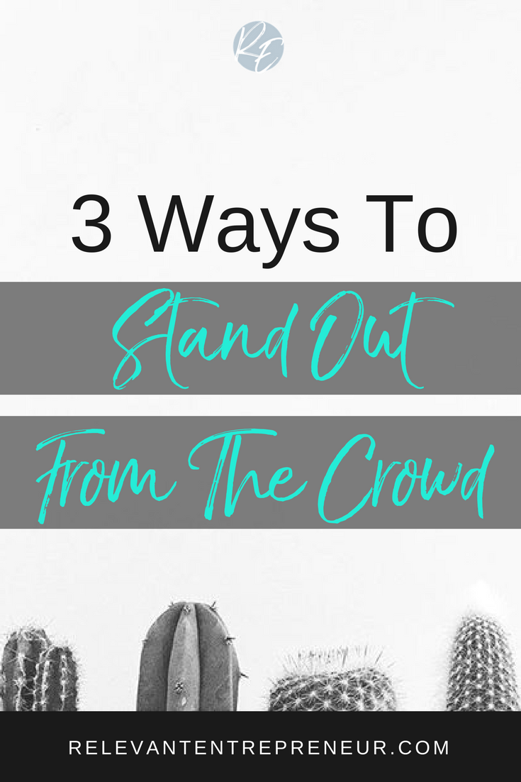 3 Ways to Stand Out From The Crowd
