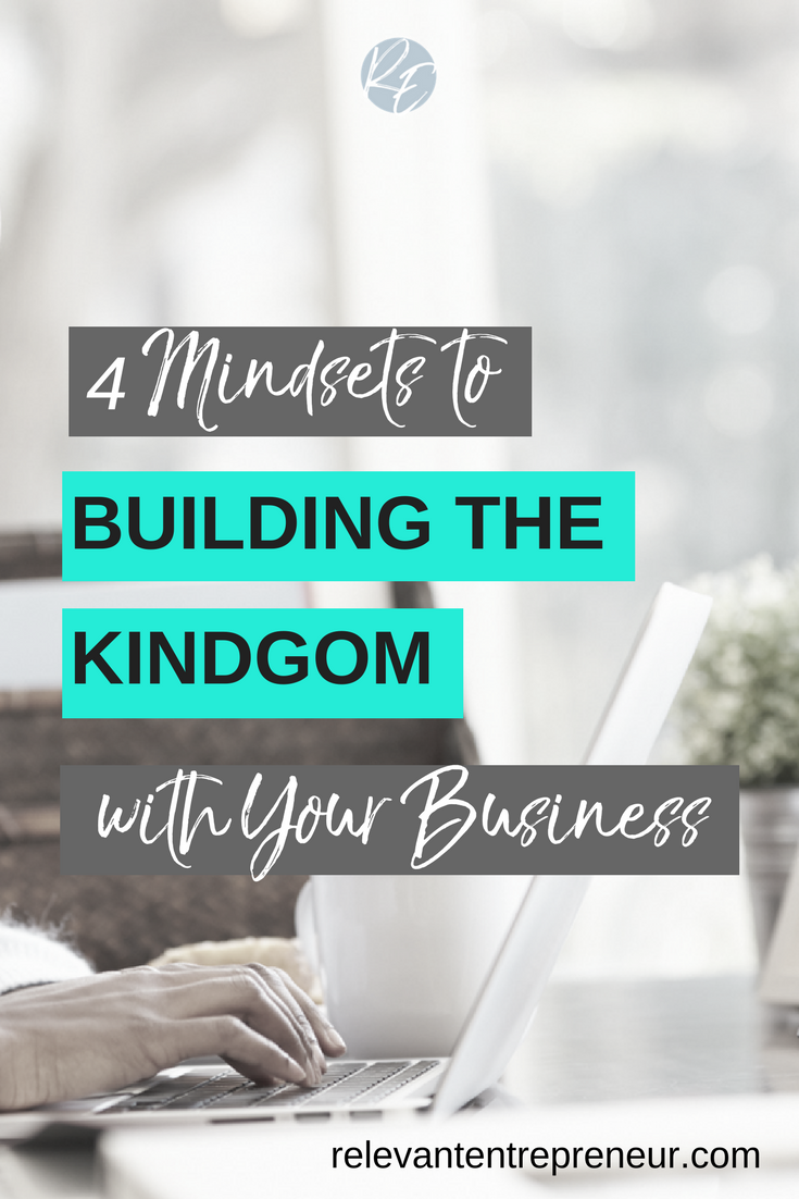 4 Mindsets to Building the Kingdom with Your Business
