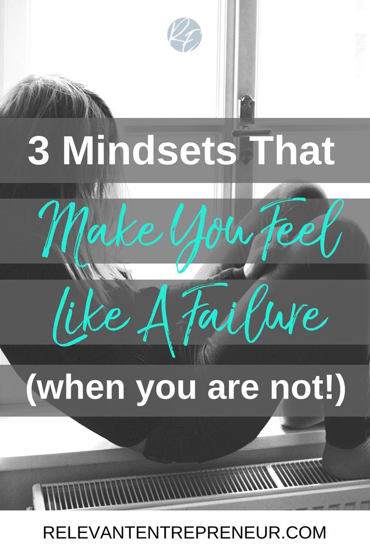 3 Mindsets That Make You Feel Like A Failure