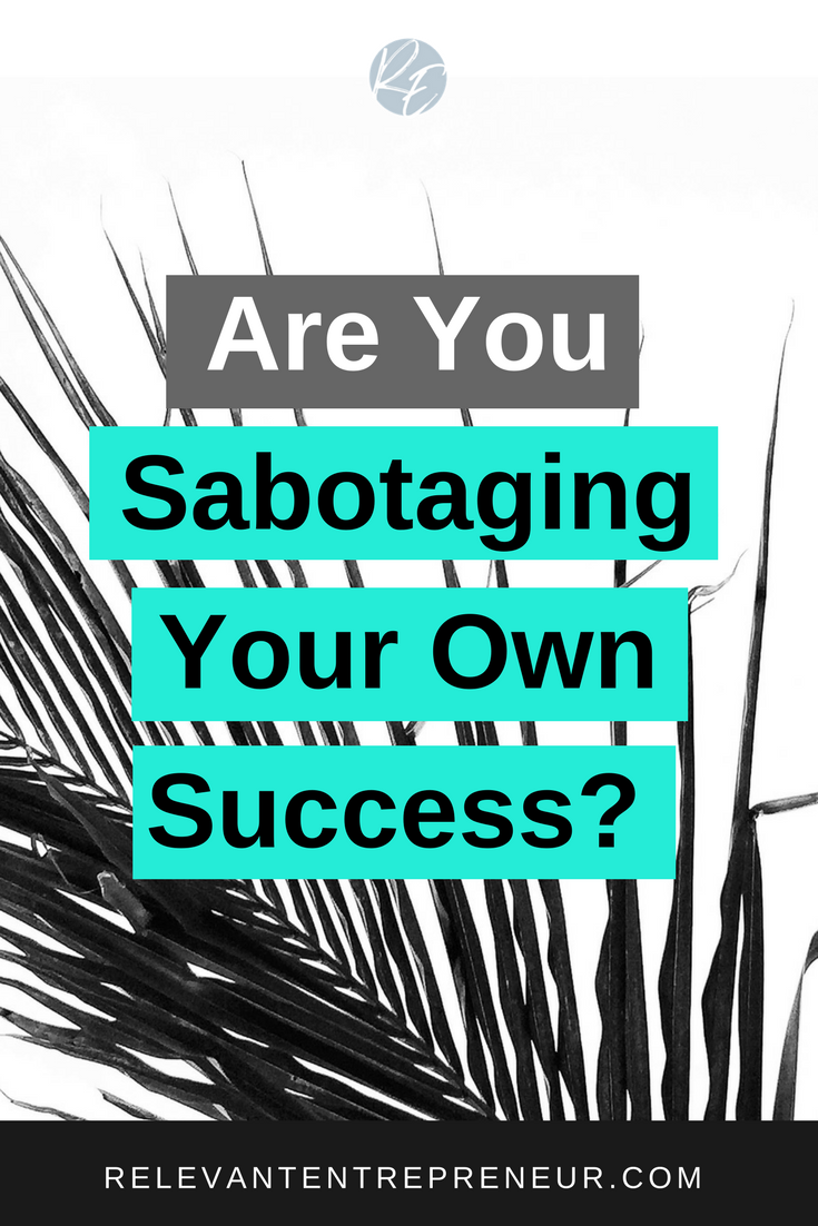 Are You Sabotaging Your Own Success?