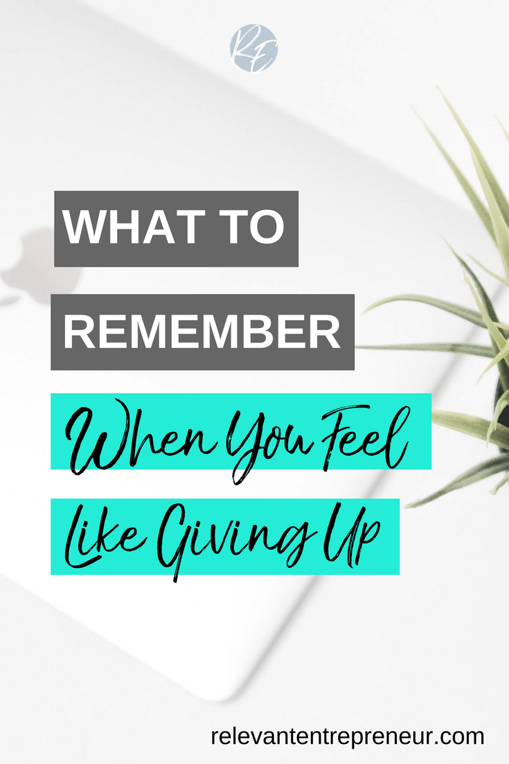 What To Remember When You Feel Like Giving Up