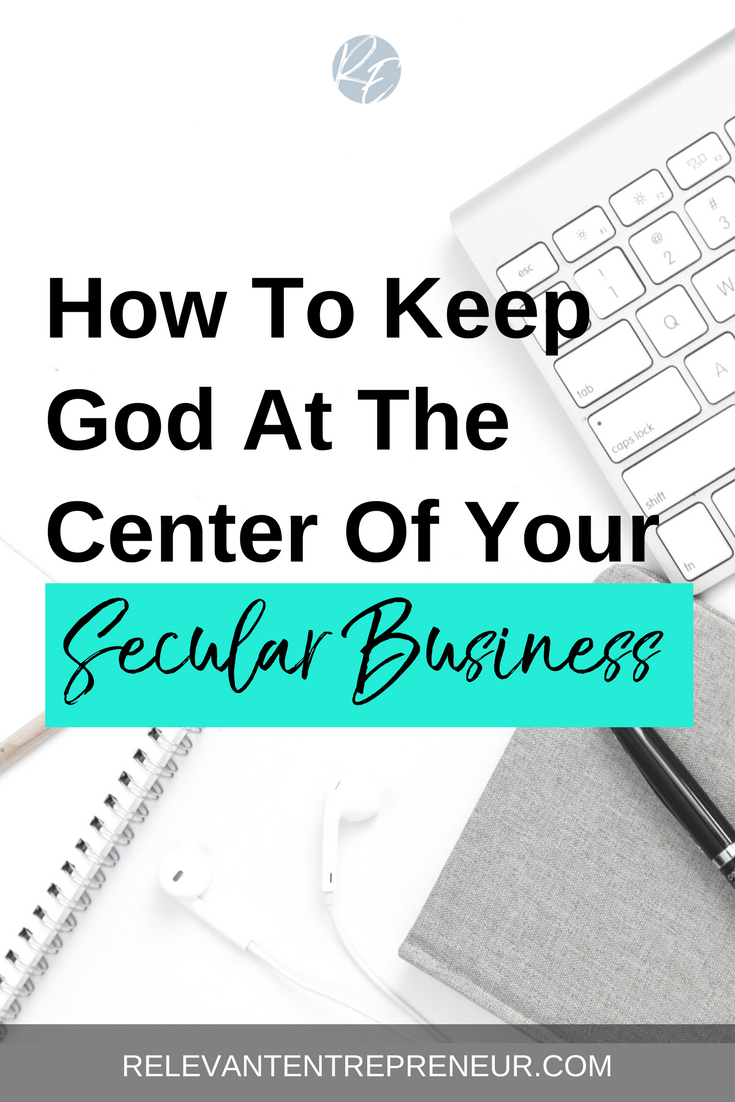 How To Keep God At The Center Of Your Secular Business