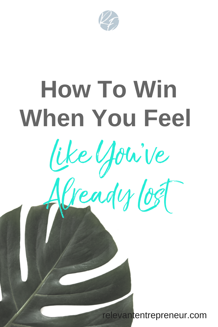 How To Win When You Feel Like You've Already Lost