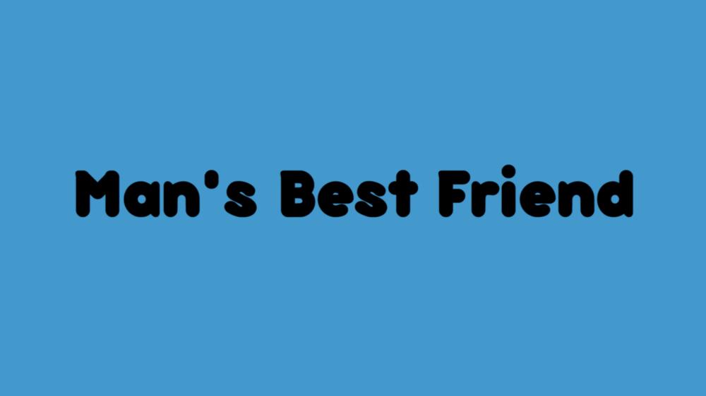 Still frame with Man's Best Friend Title