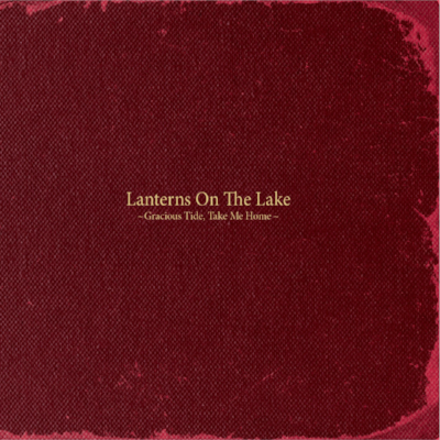 Lanterns On The Lake    'Gracious Tide, Take Me Home'    PRODUCER/MIXING/CO-WRITER    (Bella Union 2011)