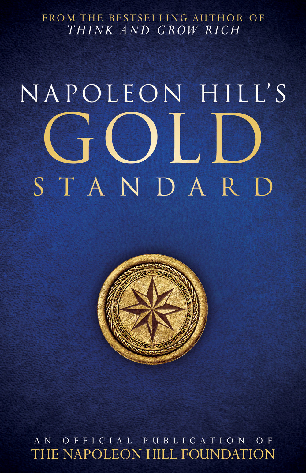 Napoleon Hill's Gold Standard - By napoleon hill