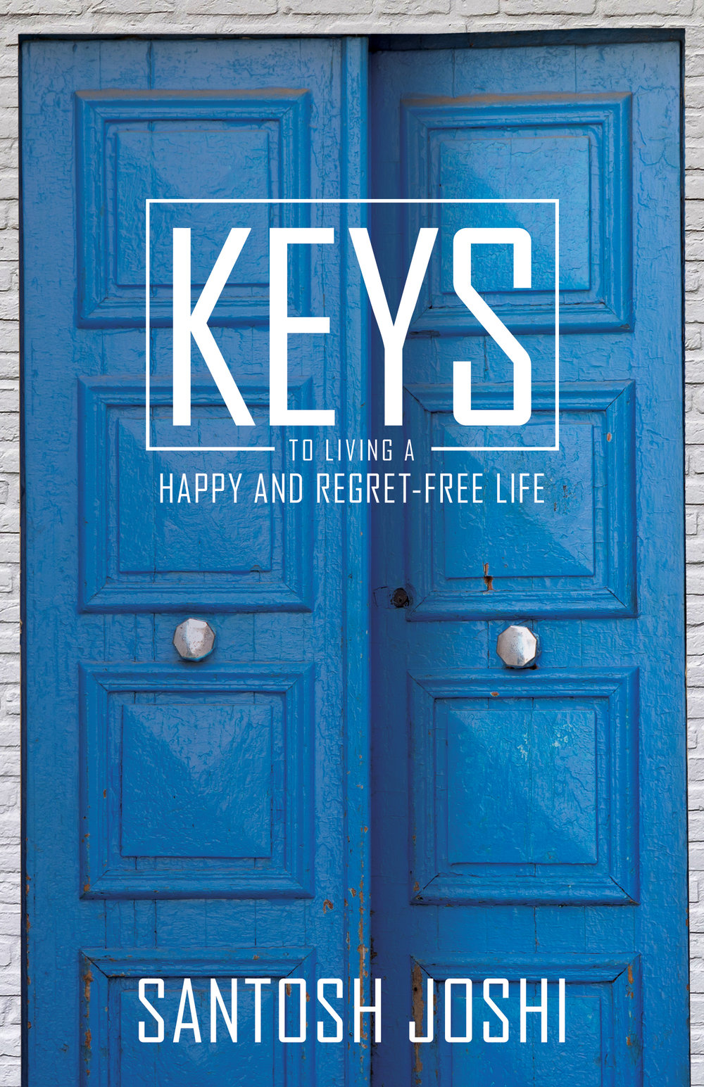 Keys to Living a Happy and Regret-Free Life - By santosh joshi