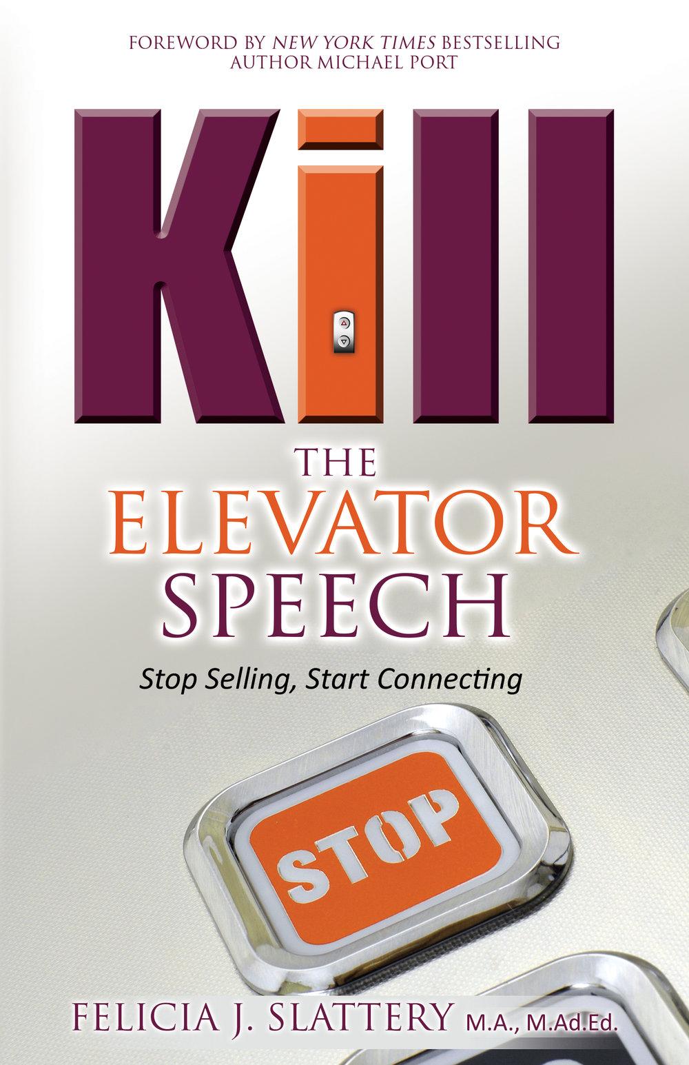 Kill the Elevator Speech - By felicia j. slattery m.a., m.ad.ed.