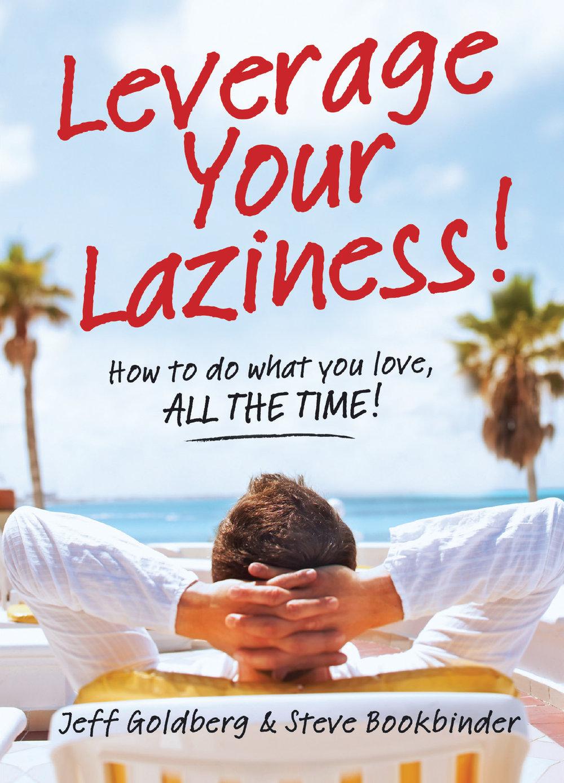 Leverage Your Laziness - Jeff Goldberg & Steve Bookbinder