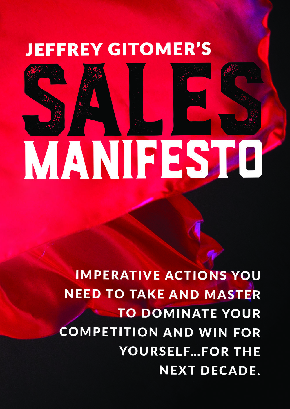 Jeffrey Gitomer's Sales Manifesto - By Jeffrey Gitomer