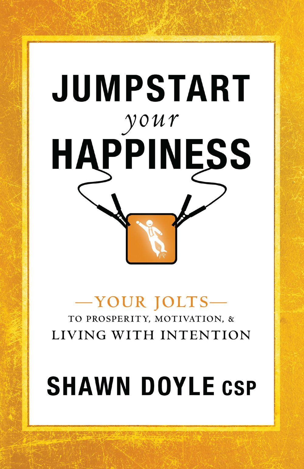 Jumpstart Your Happiness - By Shawn Doyle, CSP