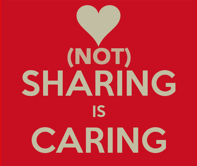Not Sharing is Caring.jpg