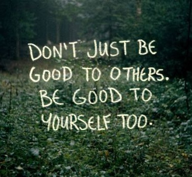 Don%27t+Be+Good+To+Others+Be+Good+To+Yourself+Too.jpg