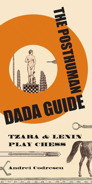 The Posthuman dada guide: Tzara & lenin play chess ((princeton University Press, 2011)