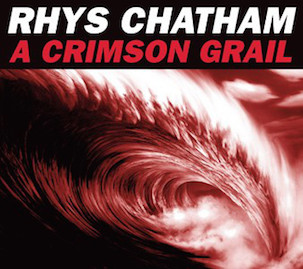 RHYS CHATHAM-A CRIMSON GRAIL