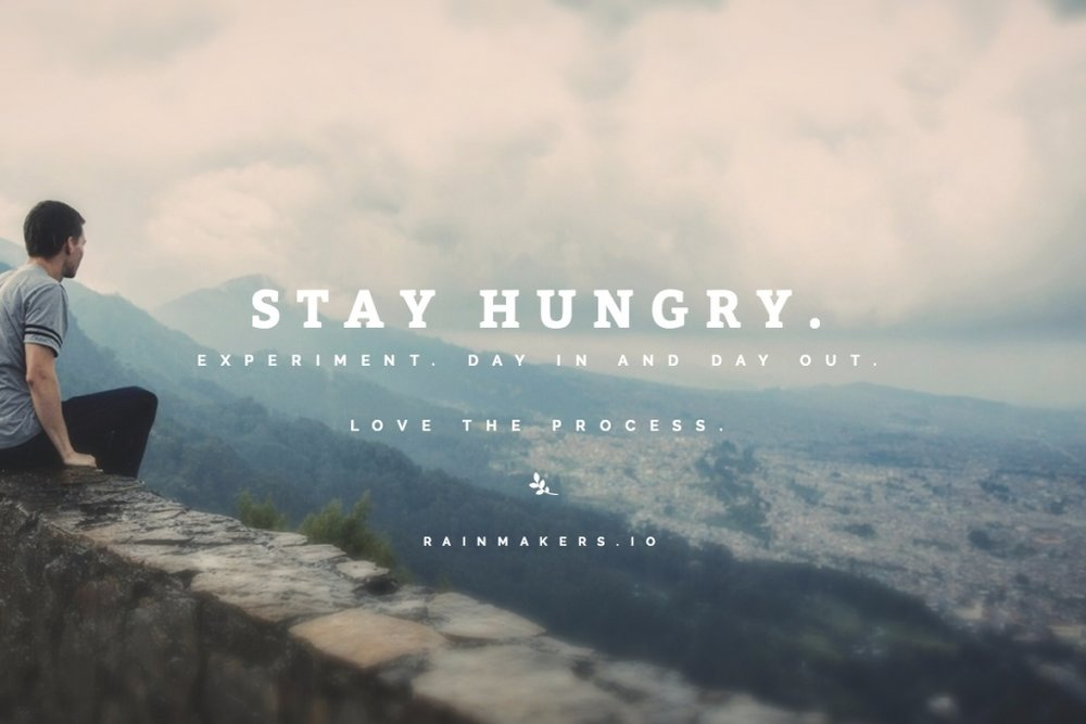Stay hungry, growth hacker