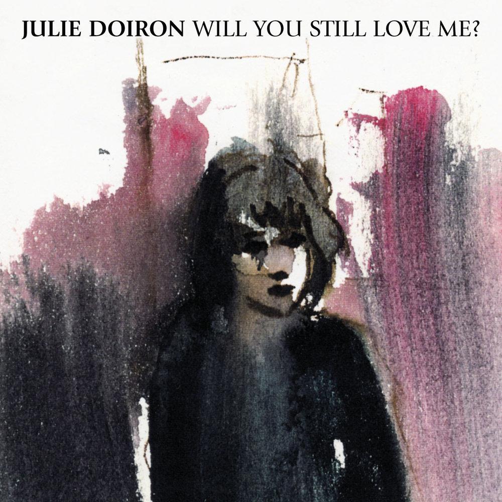 Julie Doiron//Will you still love me?