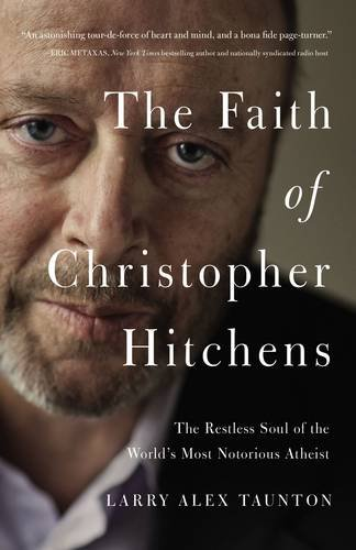 The Faith of Christopher Hitchens    by Larry Alex Taunton    Buy on Amazon
