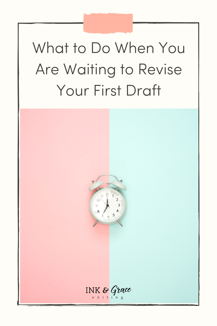 What to Do When You Are Waiting to Revise Your First Draft